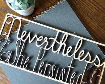 Nevertheless She Persisted Laser Cut Wood Sign