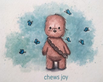 Chews Joy print - Chewbacca print - Star Wars print