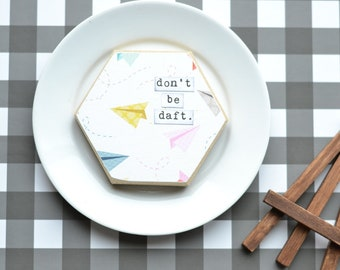 Mini Hexie Wood Sign. Don't Be Daft.