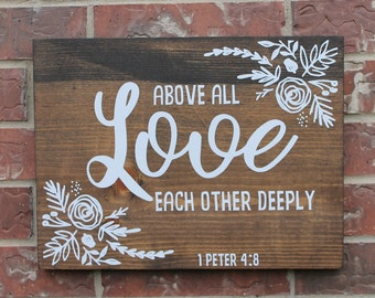 Scripture Love Sign, Above all else love 1 Peter 4:8, Scripture sign, Love sign, Love each other deeply, Encouraging Sign, Goggins Creations