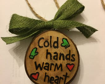 Wood Slice Ornament, Cold Hands Warm Heart Ornament, Wood Burning, Hand Painted Ornament, Winter Gift Tag