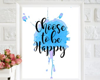 Choose to be happy Print, Inspirational quote, Positive quote, Be Happy print, Happy quotes, be Happy poster,  Be happy wall art, printable