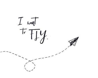 I Want To Fly Hand Lettered Printable