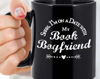 Funny Reader Quote Mug, Shh I'm on a DATE with My BOOK BOYFRIEND, Coffee Cup, Book Lover, Bookish Gifts, Bookworm, Book Nerd, Bibliophile