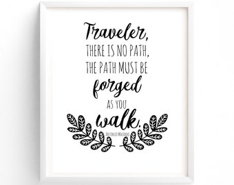 Traveler, there is no path, the path must be forged as you walk, Printable art print, digital prints wall art