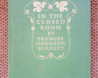 In The Closed Room (1904) by Frances Hodgson Burnett, illustrated 1st Edition
