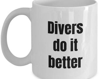 Diver Mug - Divers do it better - Divers Coffee Mug - Scuba diver - Navy diver