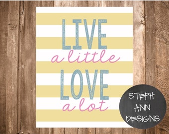 Live A Little Love A Lot Printable Sign-Printable 8x10 Decor
