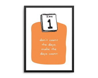 Don't Count The Days Make The Days Count Poster, Inspirational New Year Quote Art, New Years Resolution Wall Art, Positivity Quote Poster