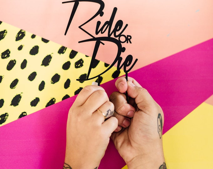 Ride or Die Cake Topper 1 CT. , Laser Cut, Acrylic, Cheeky and Sassy Cake Toppers for Birthday's, Baby Showers, Bridal Showers and more
