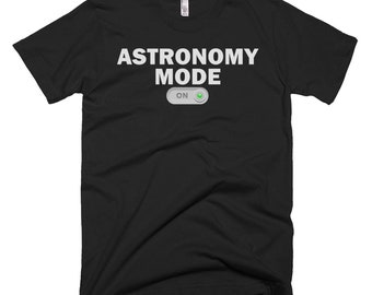 Astronomy Shirt - Astronomy Gifts - Astronomy Tee - Astronomy T-Shirt - Astronomy Mode On Shirt - Astronomy T Shirts - Funny Astronomy Tees