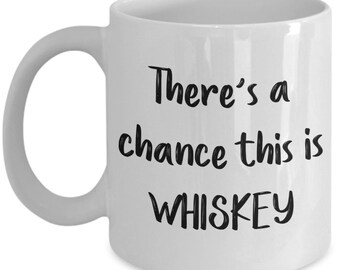 There's a Chance this is Whiskey Mug– Funny Tea Hot Cocoa Coffee Cup - Novelty Birthday Christmas Anniversary Gag Gifts Idea