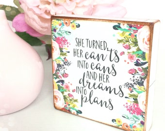 She turned her can'ts into cans and her dreams into plans...