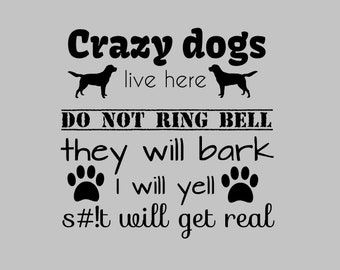 "10x10"" Crazy Dogs,  Vinyl Decal, DIY Project, Dog Home, Dog Family, Do Not Ring The Bell, Welcome, No soliciting, Stickers, Front Door,Puppy"