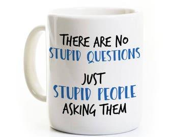 No Stupid Question Gift - Just Stupid People - Coffee Mug Tea Cup - Sarcasm Gag Gift Humor - Customized