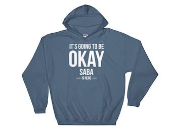 It's Going to Be Okay Saba is Here Hoodie, sweatshirt for Jewish Grandma Hewbrew Nickname for Grandma, Mother's Day Gift for Her, Saba Birth