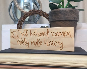 Well Behaved Women Rarely Make History | Wood Sign | Empower