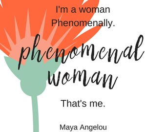 Maya Angelou // Quote // Phenomenal Woman // Flower // Printable // Four prints INSTANT DOWNLOAD