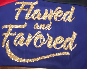 Customized Flawed and Favored Hoodies, Crew-neck Sweaters, Tees and more!