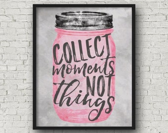 Collect Moments Not Things - Printable Wall Art, Memories, Mason Jar, Inspirational Quote