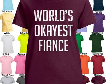 World's Okayest Fiance - Classic Fit Ladies' T-Shirt Sizes XS - 3XL in 21 colors!