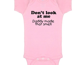 Don't Look At Me Daddy Made That Smell funny baby Onsie