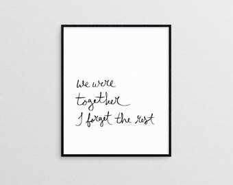 We were together, I forget the rest |  hand lettered love quote modern minimal art