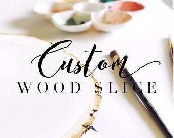 CUSTOM WOOD SLICE// made to order