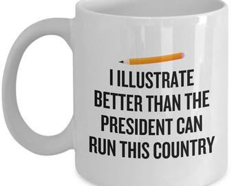 Funny Illustrator Mug - Illustrator Gift Idea - Illustrate Better Than The President