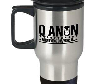 Q Anon Travel Mug - Where We Go One We Go All - QAnon Mug, Trump, Deplorables, Follow The White Rabbit, QAnon Cup