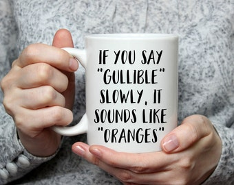 If you say Gullible Slowly Coffee Mug | Funny Coffee Mug | Unique Coffee Mug | Quote Mug | Coffee Mugs with Sayings | 11 oz mug