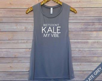 Beets Don't Kale My Vibe, Kale Tshirt, Kale shirt, Vegan Shirt, Vegetarian Shirt,Kale Tee, Funny Vegan, Vegetarian, Kale Top, muscle tank