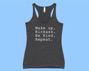Wake Up. Kickass. Be Kind. Repeat. - Fit or Flowy Tank