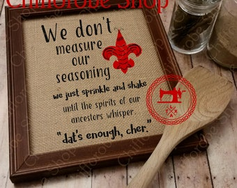 We Don't Measure our Seasoning Print, Cajun Seasoning Print, Burlap Print, Let the Good Times Roll, Cajun Life,Cajun Heritage Dat's Enough