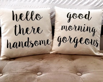 Hello there handsome, Good morning gorgeous set of 2 Pillow COVERS Only