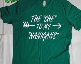 "St. Paddy's Day T Shirt: The She To My ""Nanigans"" - Funny St Patricks Day Shirt - Ships From USA"