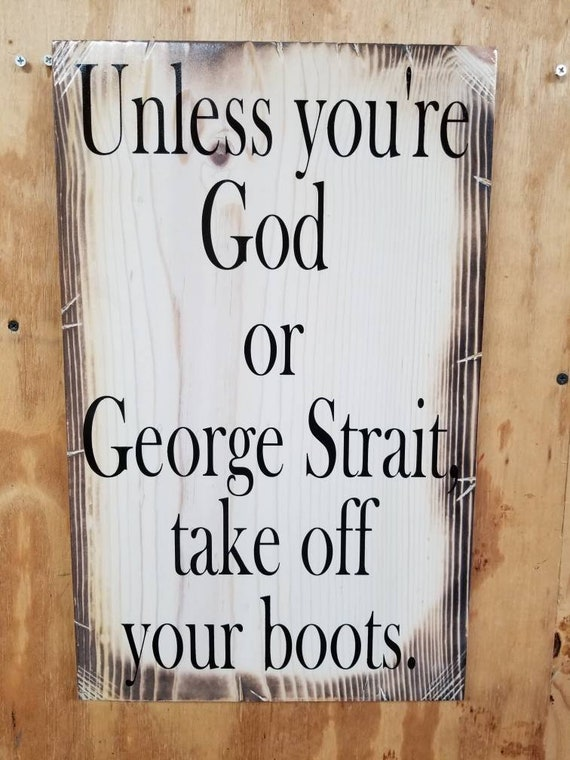 "Wooden Rustic-Style Sign ""Unless you're God or George Strait, take off your boots."" (12""x18"")"
