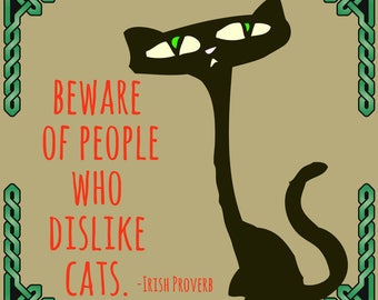Digital art print| Downloadable quote Beware of people who dislike cats| Irish Proverb| Art Print