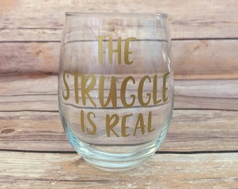 The Stuggle Is Real - Stemless Wine Glass -