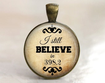 I Still Believe in 398.2 (Fairy Tales) Pendant, Necklace or Key Chain - Choice of 4 Bezel Colors