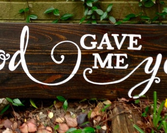 Wood Sign, Distressed, Rustic Reclaimed Wood Sign, God Gave Me You