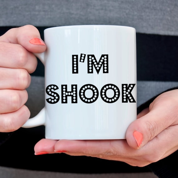 Coffee Mug I'm Shook Coffee Cup - Funny Internet Meme Coffee Mug