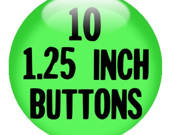 "10 CUSTOM 1.25"" BUTTONS - Create with our Design-O-Matic"