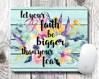 Let Your Faith Be Bigger Than Your Fear - Watercolor Floral - Mouse Pad - Desk Accessory- Inspirational Quote