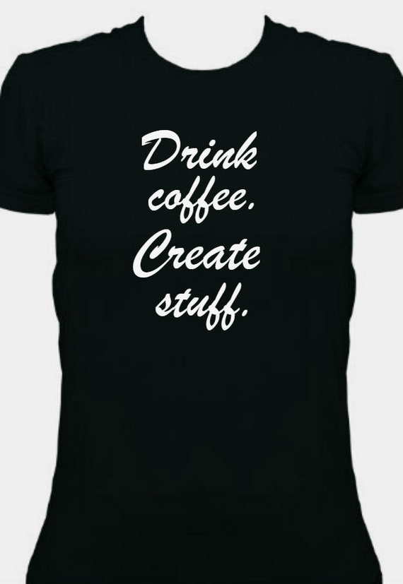 Drink Coffee Create Stuff