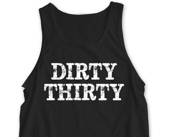 "New ""Dirty Thirty"" Tank Top For 30th Birthday, Bar Crawl, Party, Husband, Wife, Boyfriend, Girlfriend, Brother,Sister, Friend, Family"