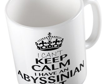 I Can't Keep Calm I Have An ABYSSINIAN CAT Mug