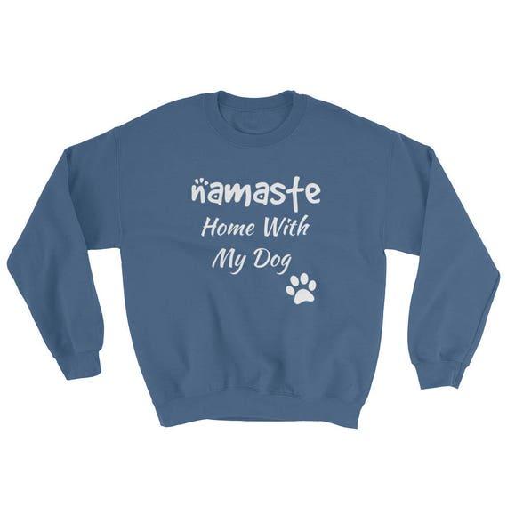 Namaste Home With My Dog funny gift Unisex Dog Mom Dad Sweatshirt fur mom Sweater Hipster doggo