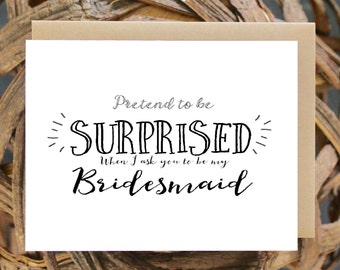 Bridesmaid Card Funny, Pretend to be suprised when I ask you to be my Bridesmaid, Bridesmaids, Cheeky, Funny, Wedding Party, Maid, Matron