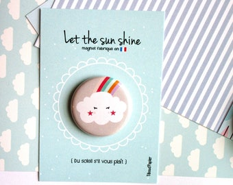 Card message ' Let's the sun shine' and its Magnet * cloud and his Rainbow '